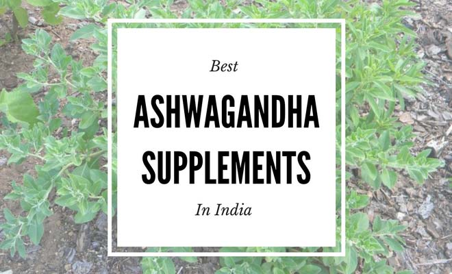 10 Best ashwagandha supplements in India 2017
