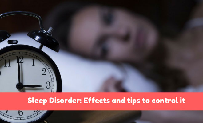 Sleep Disorder: Causes, effects and tips to control it